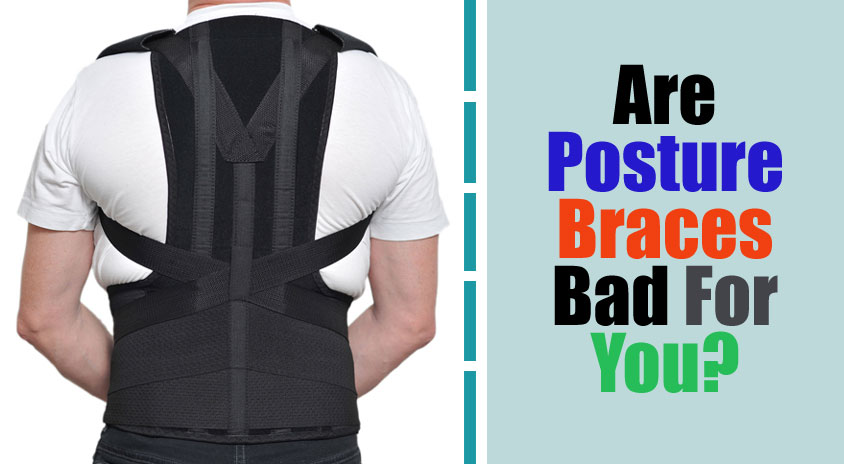 Are Posture Braces Bad For You